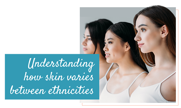 Understanding how skin varies between ethnicities